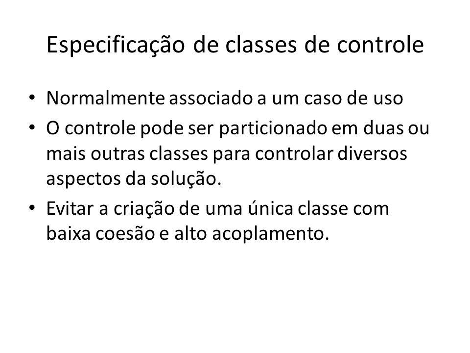Especificação de classes de controle Normalmente associado a um caso de uso O controle pode ser particionado em duas ou mais outras classes para contr