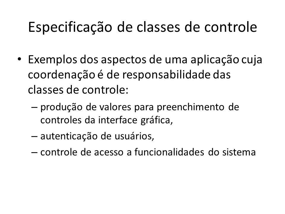 Especificação de classes de controle Exemplos dos aspectos de uma aplicação cuja coordenação é de responsabilidade das classes de controle: – produção