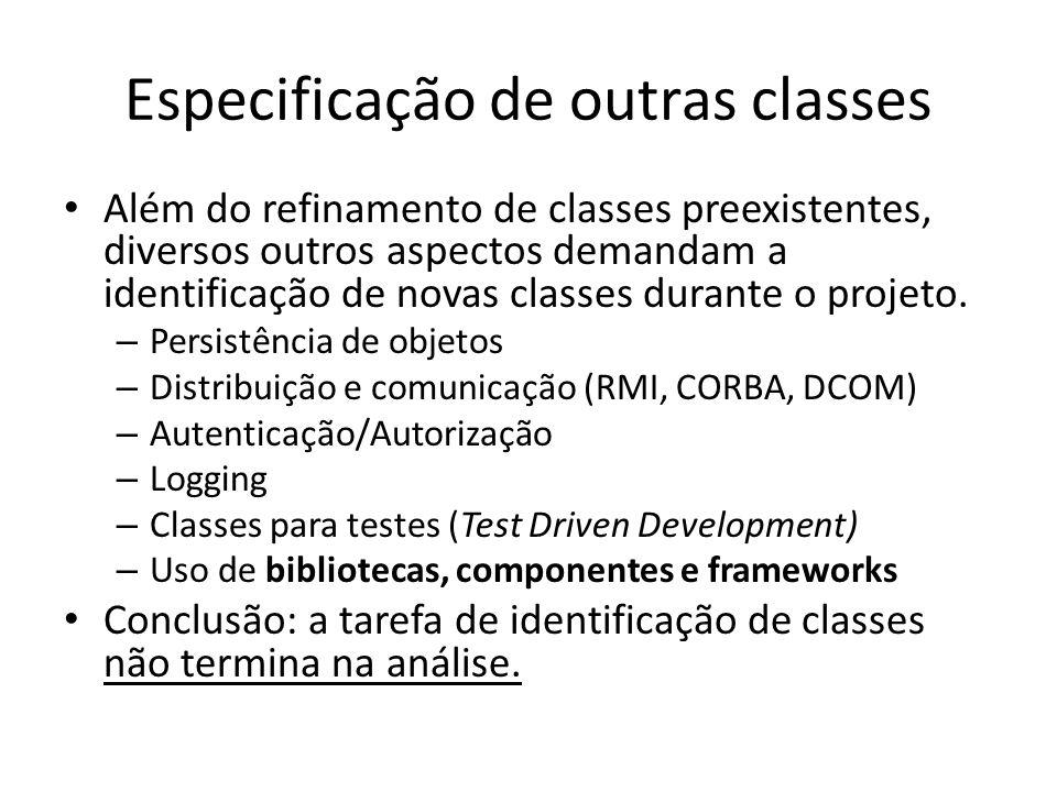Especificação de outras classes Além do refinamento de classes preexistentes, diversos outros aspectos demandam a identificação de novas classes duran