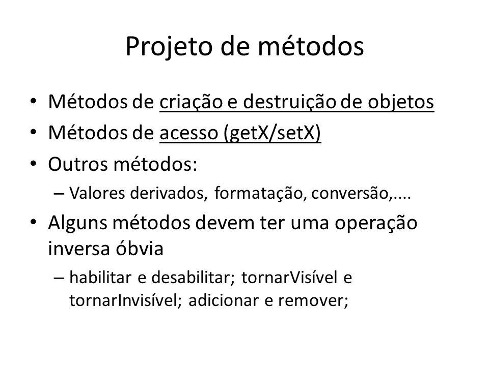 Projeto de métodos Métodos de criação e destruição de objetos Métodos de acesso (getX/setX) Outros métodos: – Valores derivados, formatação, conversão