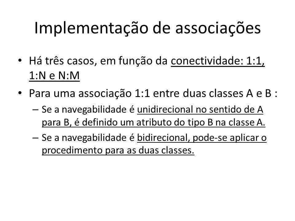 Implementação de associações Há três casos, em função da conectividade: 1:1, 1:N e N:M Para uma associação 1:1 entre duas classes A e B : – Se a naveg