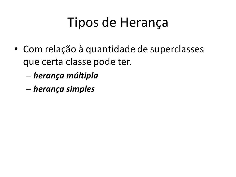 Tipos de Herança Com relação à quantidade de superclasses que certa classe pode ter. – herança múltipla – herança simples