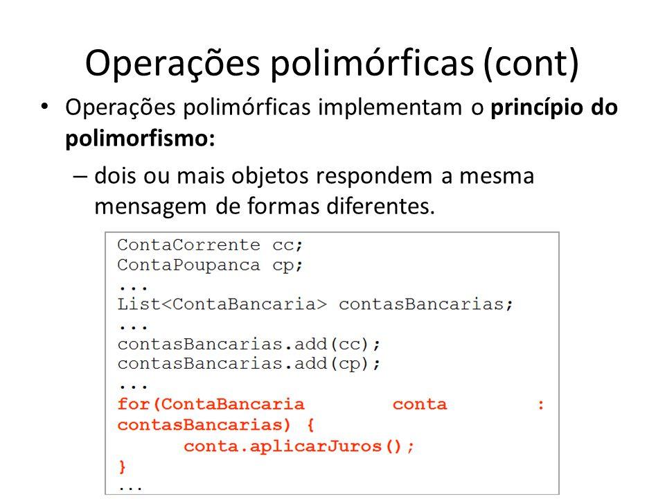 Operações polimórficas (cont) Operações polimórficas implementam o princípio do polimorfismo: – dois ou mais objetos respondem a mesma mensagem de for