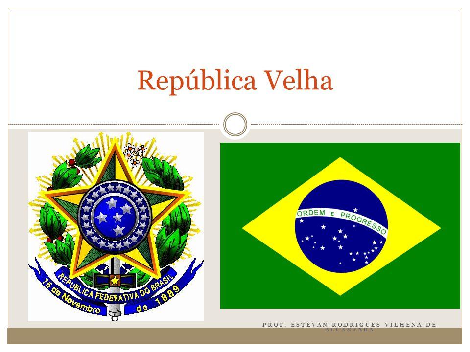 PROF. ESTEVAN RODRIGUES VILHENA DE ALCÂNTARA República Velha