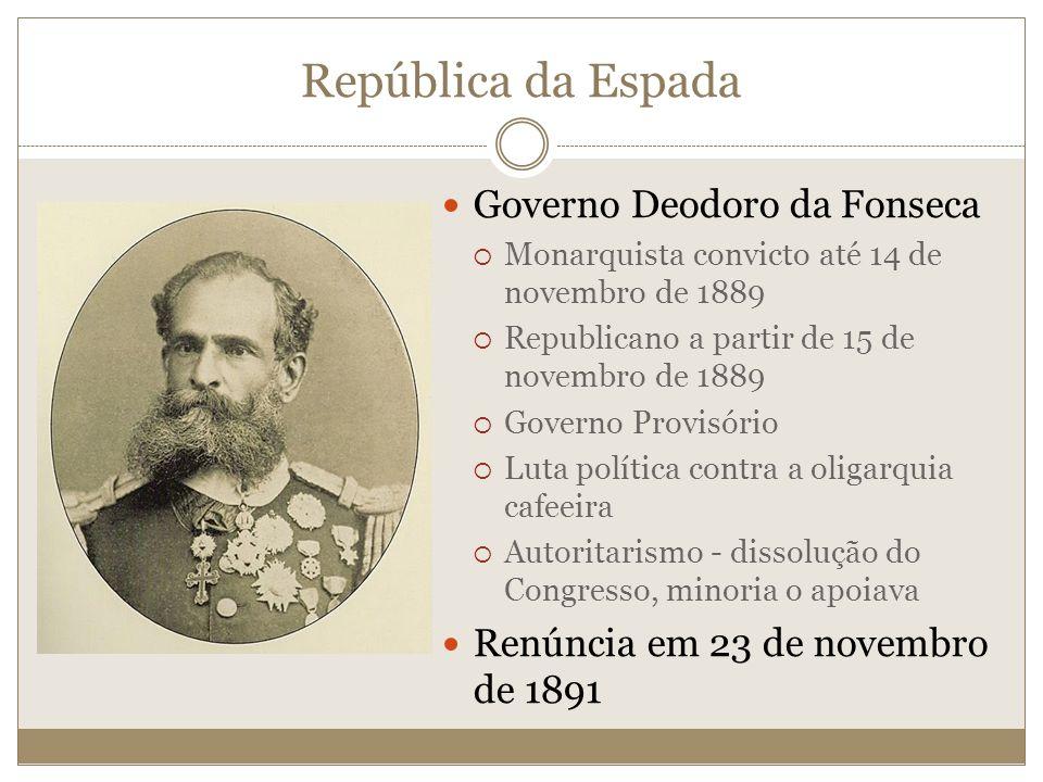 República da Espada Governo Deodoro da Fonseca Monarquista convicto até 14 de novembro de 1889 Republicano a partir de 15 de novembro de 1889 Governo