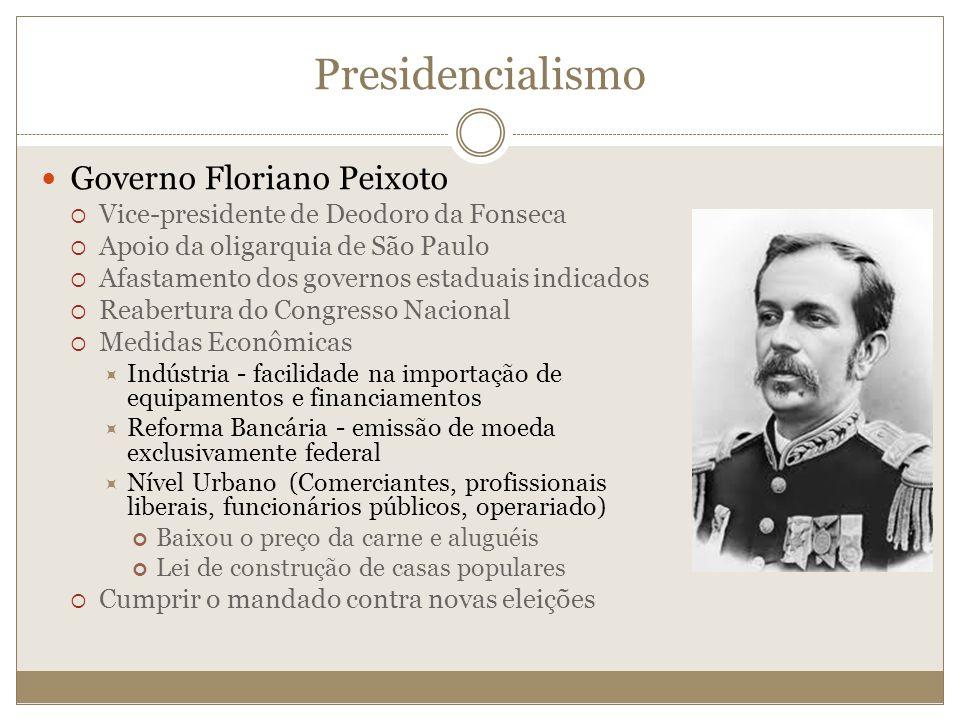 Presidencialismo Governo Floriano Peixoto Vice-presidente de Deodoro da Fonseca Apoio da oligarquia de São Paulo Afastamento dos governos estaduais in