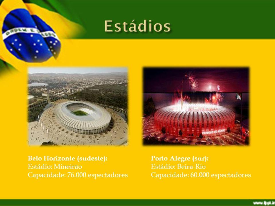Porto Alegre (sur): Estádio: Beira-Rio Capacidade: 60.000 espectadores Belo Horizonte (sudeste): Estádio: Mineirão Capacidade: 76.000 espectadores