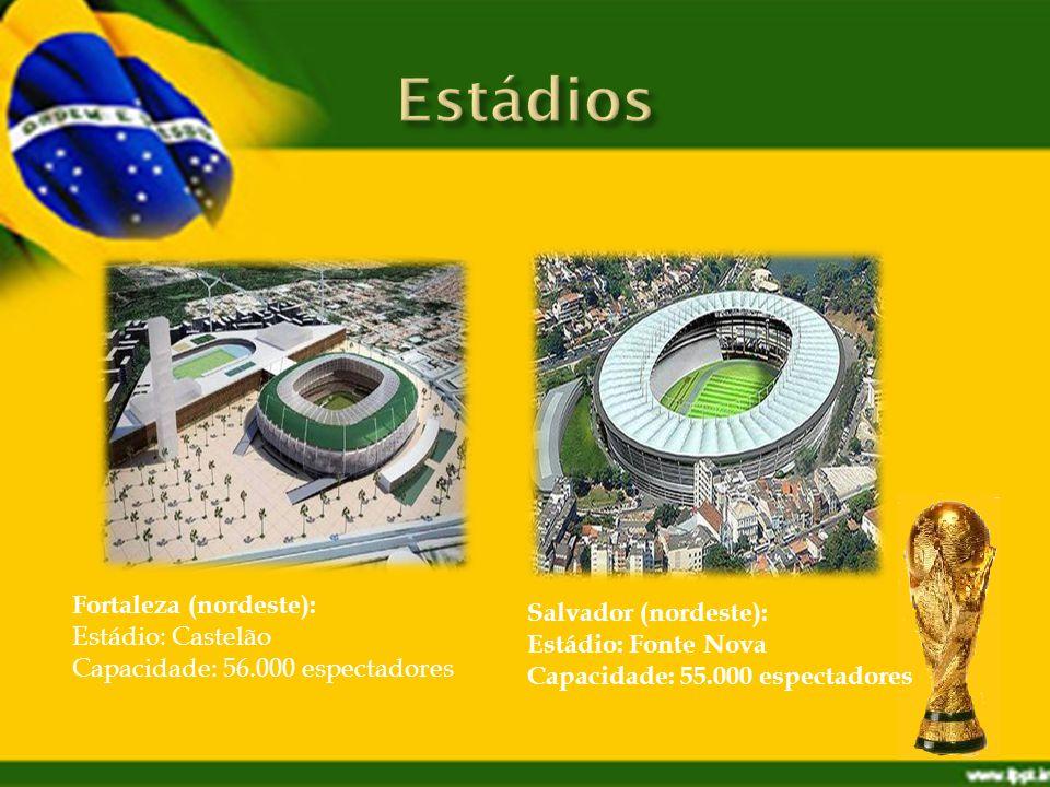 Salvador (nordeste): Estádio: Fonte Nova Capacidade: 55.000 espectadores Fortaleza (nordeste): Estádio: Castelão Capacidade: 56.000 espectadores