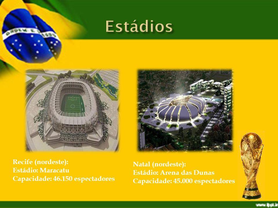 Natal (nordeste): Estádio: Arena das Dunas Capacidade: 45.000 espectadores Recife (nordeste): Estádio: Maracatu Capacidade: 46.150 espectadores