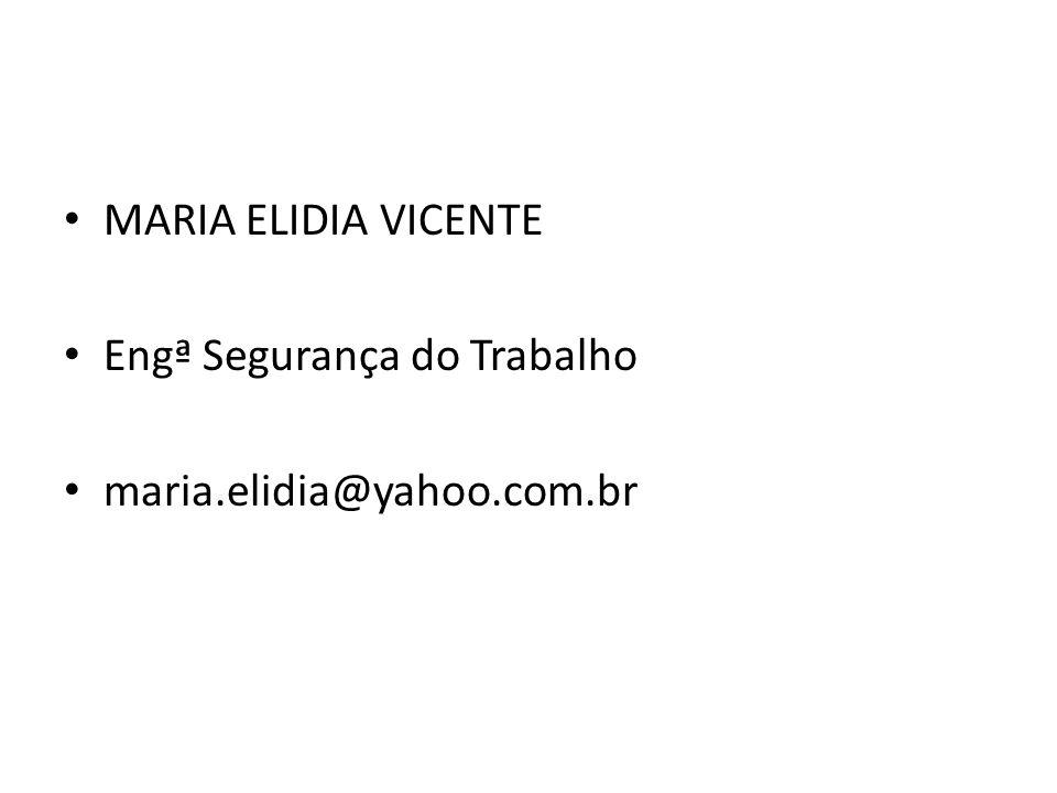 MARIA ELIDIA VICENTE Engª Segurança do Trabalho maria.elidia@yahoo.com.br