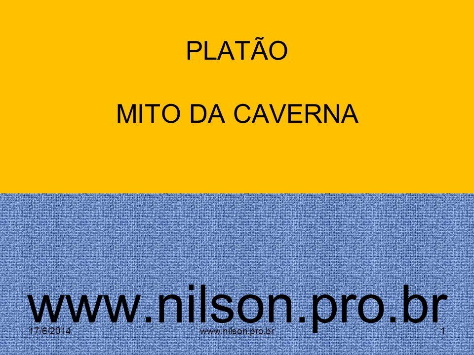 PLATÃO MITO DA CAVERNA www.nilson.pro.br 17/6/2014www.nilson.pro.br1