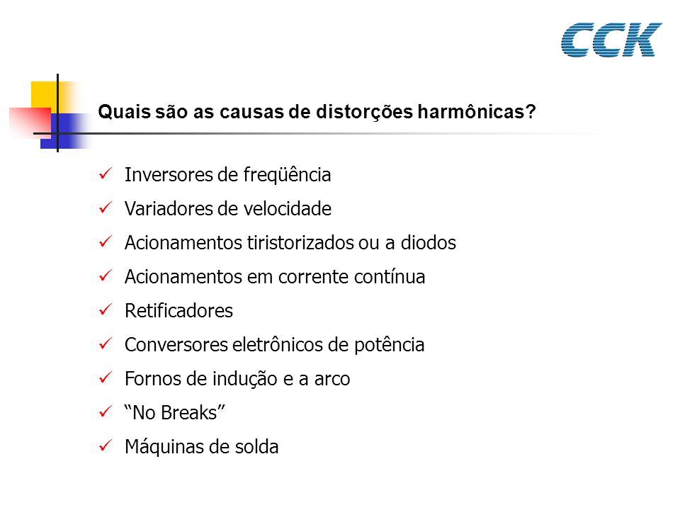 Quais são as causas de distorções harmônicas? Inversores de freqüência Variadores de velocidade Acionamentos tiristorizados ou a diodos Acionamentos e