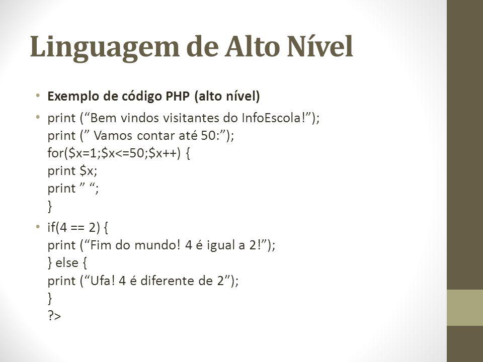 Linguagem de Alto Nível Exemplo de código PHP (alto nível) print (Bem vindos visitantes do InfoEscola!); print ( Vamos contar até 50:); for($x=1;$x<=5