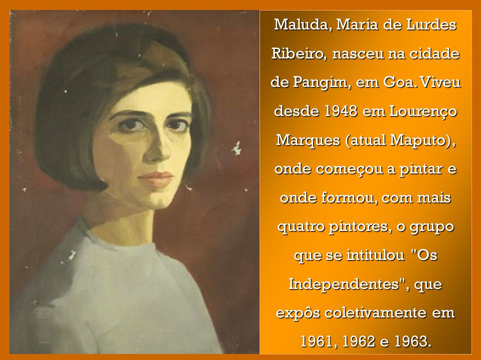 Maluda, Maria de Lurdes Ribeiro, nasceu na cidade de Pangim, em Goa.