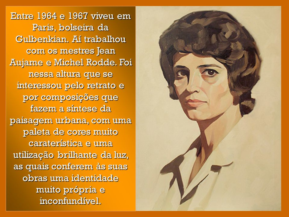 Entre 1964 e 1967 viveu em Paris, bolseira da Gulbenkian.