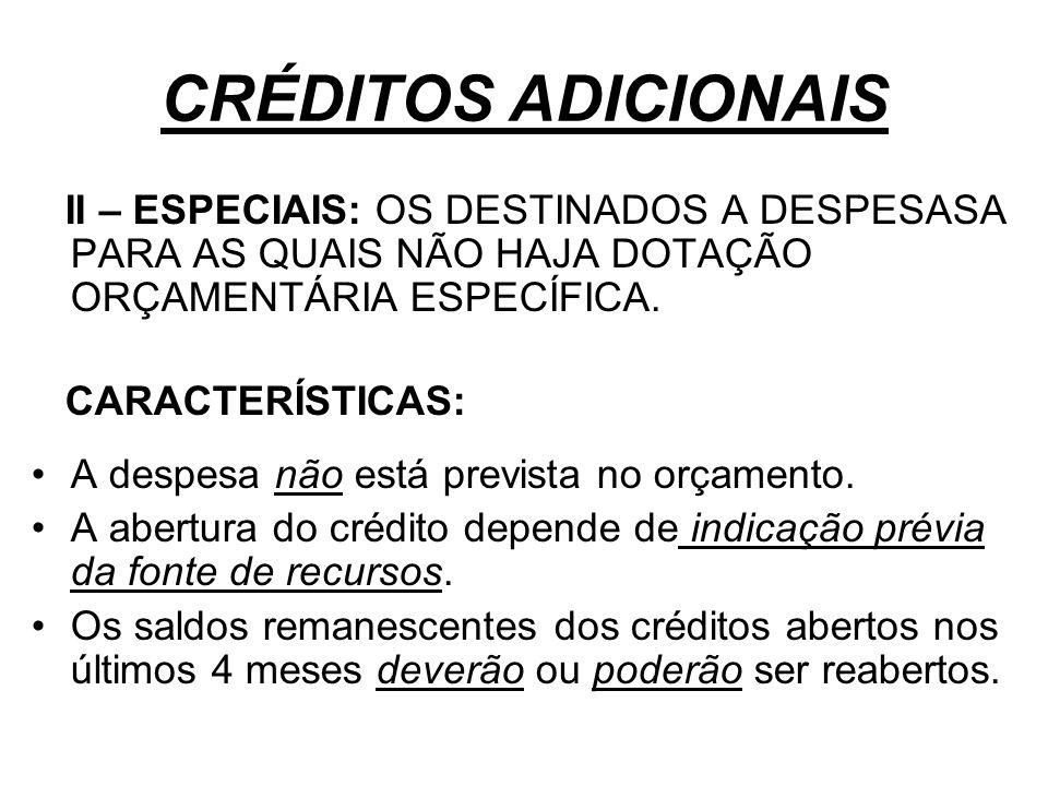 CRÉDITOS ADICIONAIS II – ESPECIAIS: OS DESTINADOS A DESPESASA PARA AS QUAIS NÃO HAJA DOTAÇÃO ORÇAMENTÁRIA ESPECÍFICA. CARACTERÍSTICAS: A despesa não e