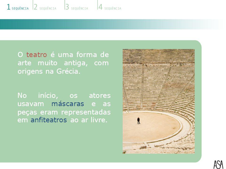 O teatro é uma forma de arte muito antiga, com origens na Grécia. No início, os atores usavam máscaras e as peças eram representadas em anfiteatros ao