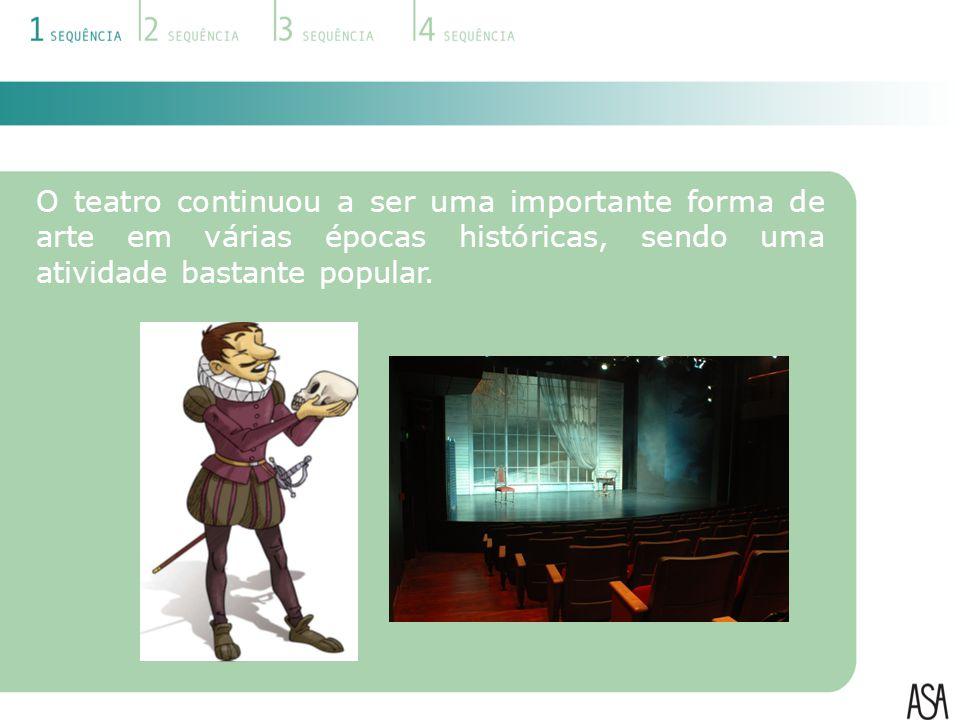 O teatro continuou a ser uma importante forma de arte em várias épocas históricas, sendo uma atividade bastante popular.