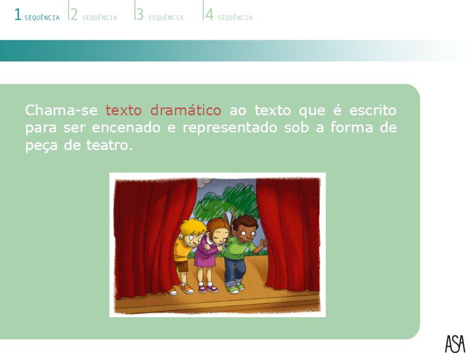 Chama-se texto dramático ao texto que é escrito para ser encenado e representado sob a forma de peça de teatro.