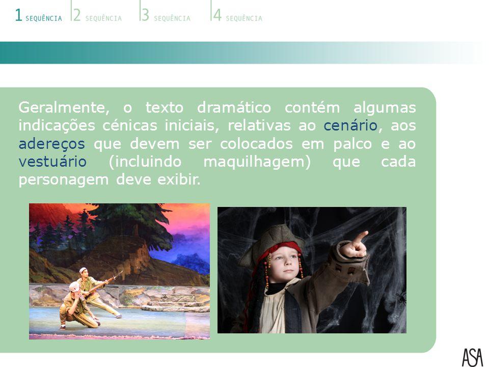 Geralmente, o texto dramático contém algumas indicações cénicas iniciais, relativas ao cenário, aos adereços que devem ser colocados em palco e ao ves