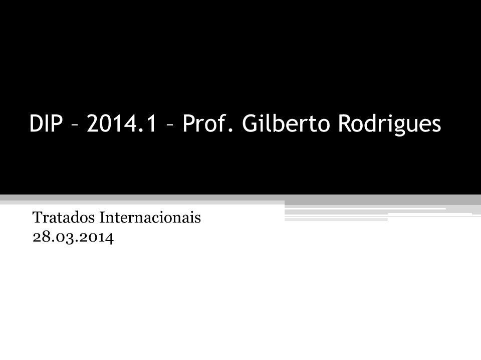DIP – 2014.1 – Prof. Gilberto Rodrigues Tratados Internacionais 28.03.2014