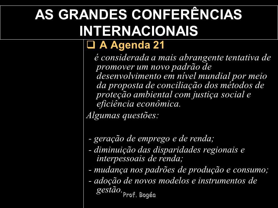 Prof. Bogéa AS GRANDES CONFERÊNCIAS INTERNACIONAIS A Agenda 21 é considerada a mais abrangente tentativa de promover um novo padrão de desenvolvimento