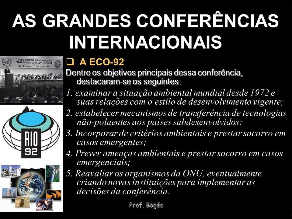 Prof. Bogéa AS GRANDES CONFERÊNCIAS INTERNACIONAIS A ECO-92 Dentre os objetivos principais dessa conferência, destacaram-se os seguintes: 1. examinar