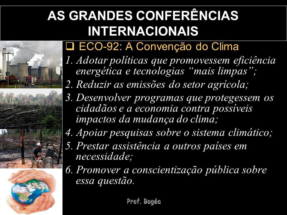 Prof. Bogéa AS GRANDES CONFERÊNCIAS INTERNACIONAIS ECO-92: A Convenção do Clima 1. Adotar políticas que promovessem eficiência energética e tecnologia