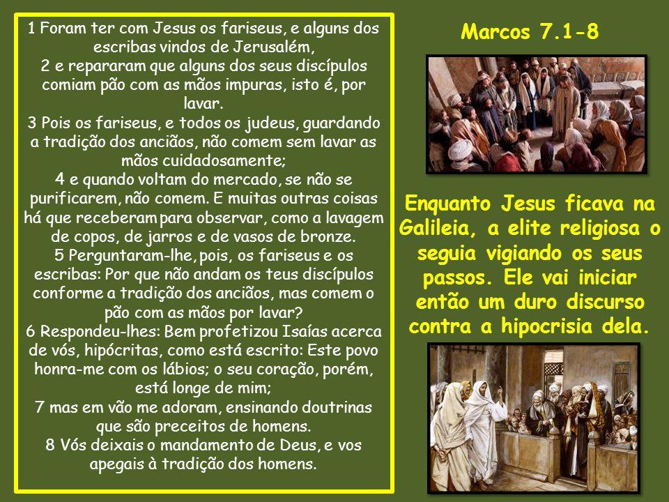 1 Foram ter com Jesus os fariseus, e alguns dos escribas vindos de Jerusalém, 2 e repararam que alguns dos seus discípulos comiam pão com as mãos impuras, isto é, por lavar.