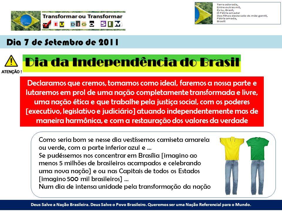 Dia 7 de Setembro de 2011 Deus Salve a Nação Brasileira.