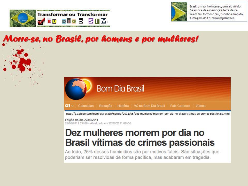 Morre-se, no Brasil, por homens e por mulheres!