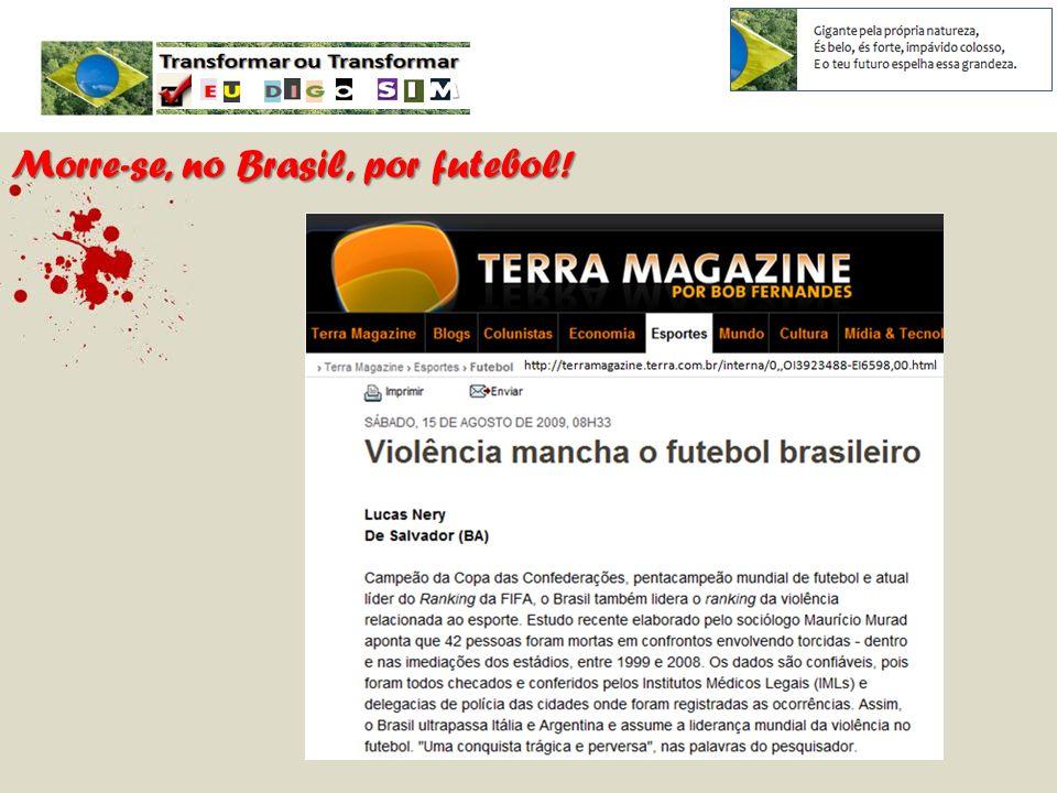 Morre-se, no Brasil, por futebol!