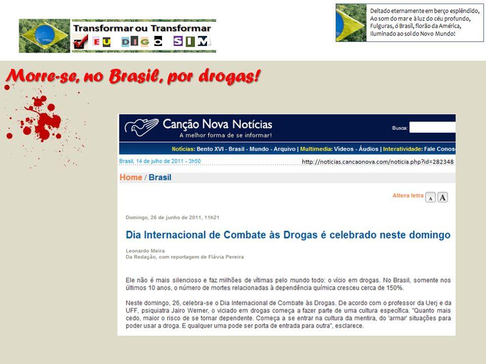 Morre-se, no Brasil, por drogas!