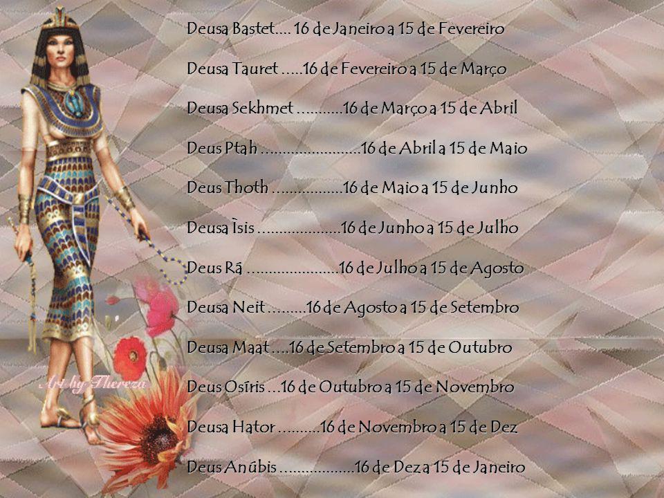 Horóscopo Egípcio Confira na tabela a seguir qual Deus Egípcio corresponde ao dia de seu aniversário. Depois veja quais são as influências positivas e