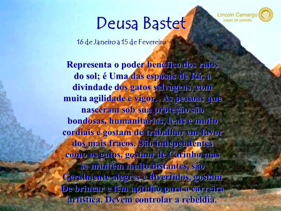 Deusa Bastet.... 16 de Janeiro a 15 de Fevereiro Deusa Tauret.....16 de Fevereiro a 15 de Março Deusa Sekhmet...........16 de Março a 15 de Abril Deus
