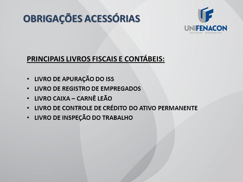 OBRIGAÇÕES ACESSÓRIAS PRINCIPAIS LIVROS FISCAIS E CONTÁBEIS: REGISTRO DE ENTRADA DE MERCADORIAS – IPI E ICMS REGISTRO DE SAÍDAS DE MERCADORIAS – IPI E ICMS REGISTRO DE APURAÇÃO DE ICMS REGISTRO DE APURAÇÃO DO IPI REGISTRO DE CONTROLE DA PRODUÇÃO E DO ESTOQUE REGISTRO DE IMPRESSÃO DE DOCUMENTOS FISCAIS REGISTRO DE TERMOS DE OCORRENCIAS REGISTRO DE INVENTÁRIO MOVIMENTAÇÃO DE COMBUSTÍVEIS LIVRO DE APURAÇÃO DO LUCRO REAL LIVRO DIÁRIO LIVRO RAZÃO LIVRO CAIXA