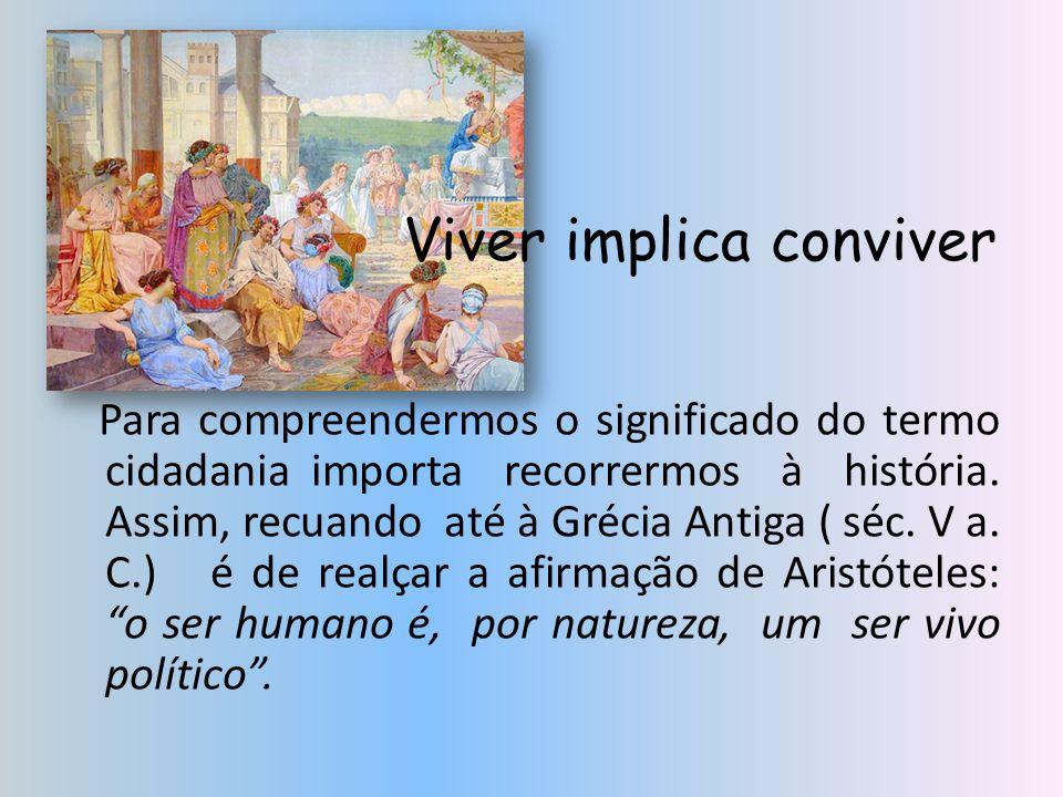 Viver implica conviver Na verdade, com a afirmação anterior Aristóteles quer sublinhar a ideia de que o ser humano por natureza necessita de viver em comunidade social, ou seja, na Cidade.
