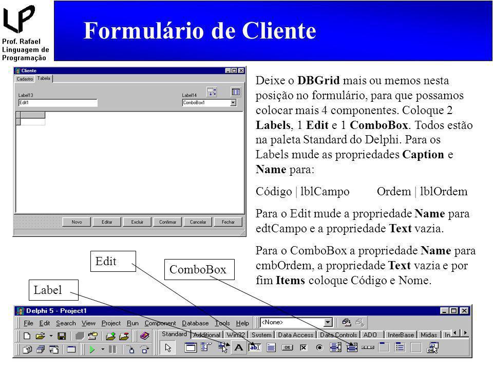 Formulário de Cliente Label Edit ComboBox Deixe o DBGrid mais ou memos nesta posição no formulário, para que possamos colocar mais 4 componentes. Colo