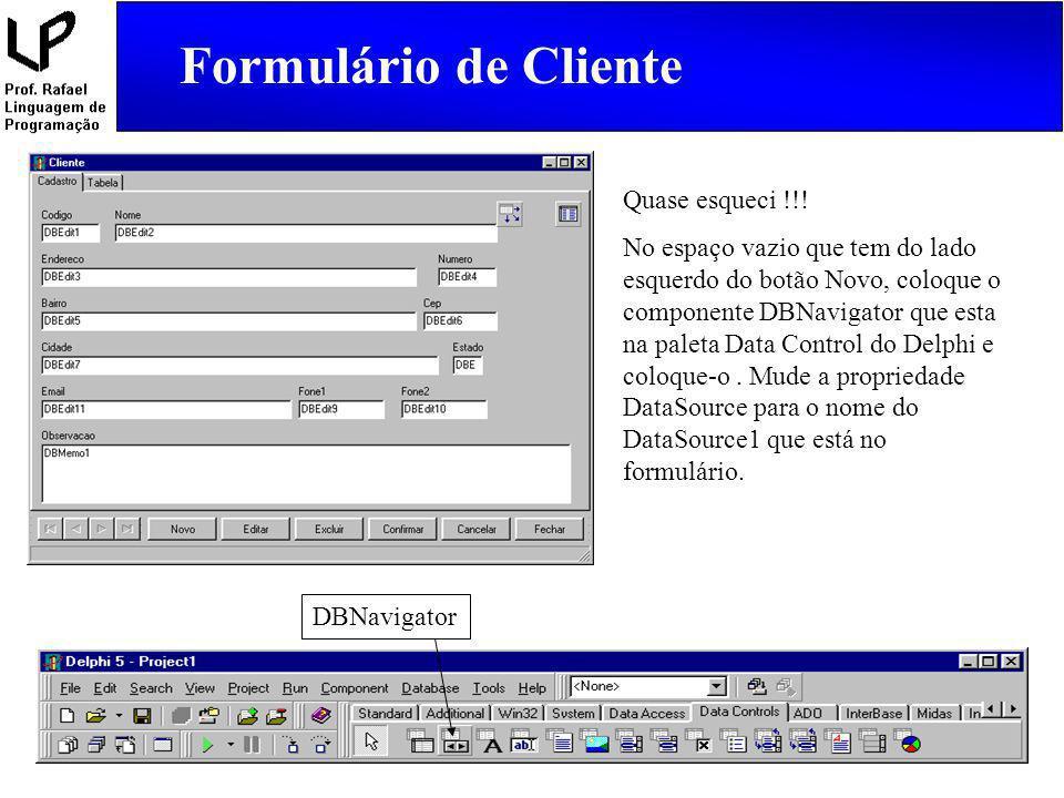Formulário de Cliente Quase esqueci !!! No espaço vazio que tem do lado esquerdo do botão Novo, coloque o componente DBNavigator que esta na paleta Da