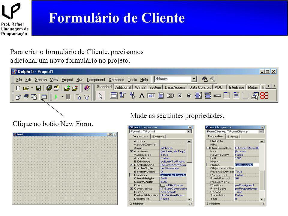 Formulário de Cliente procedure TFormCliente.btnConfirmarClick(Sender: TObject); begin {Confirma a operação realizada com o registro na tabela} TabCliente.Post; end; procedure TFormCliente.btnCancelarClick(Sender: TObject); begin {Cancela a operação realizada com o registro na tabela} TabCliente.Cancel; end;