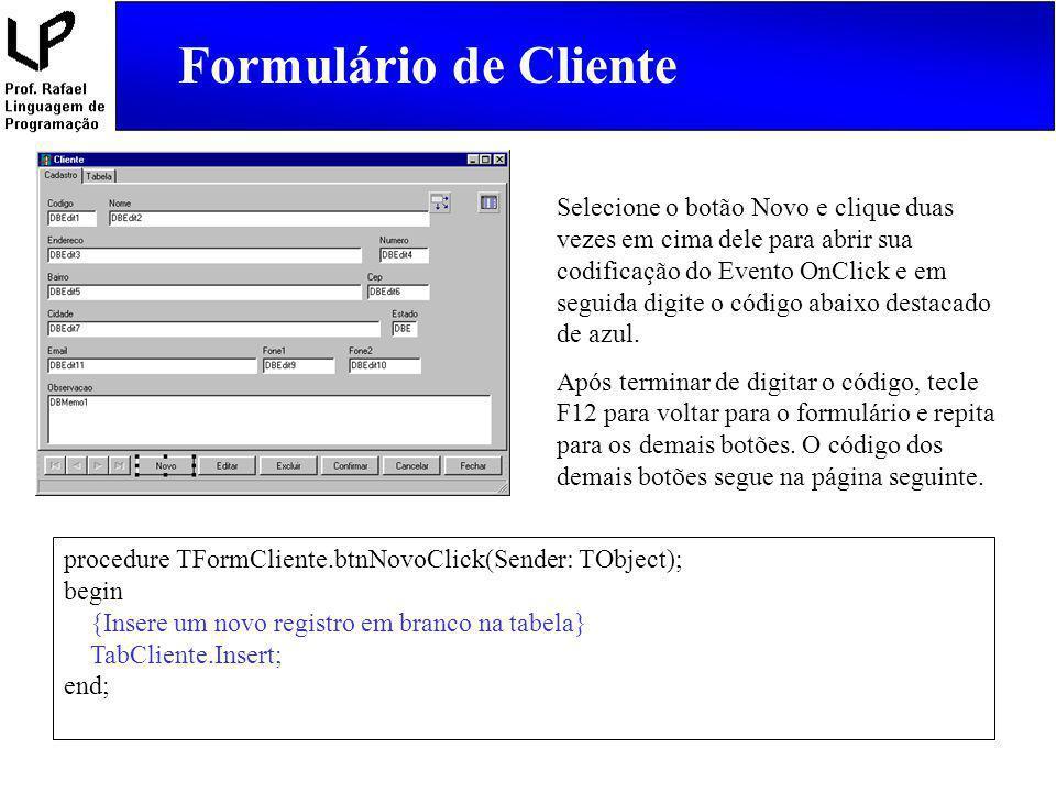 Formulário de Cliente Selecione o botão Novo e clique duas vezes em cima dele para abrir sua codificação do Evento OnClick e em seguida digite o códig