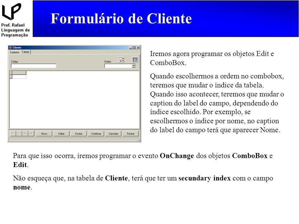 Formulário de Cliente Iremos agora programar os objetos Edit e ComboBox. Quando escolhermos a ordem no combobox, teremos que mudar o índice da tabela.