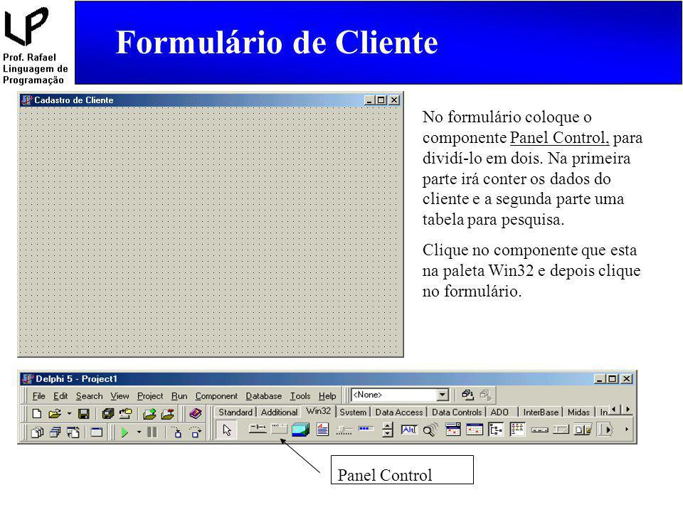 No formulário coloque o componente Panel Control, para dividí-lo em dois. Na primeira parte irá conter os dados do cliente e a segunda parte uma tabel
