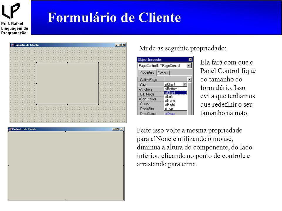 Formulário de Cliente Selecione o objeto cmbOrdem, vá no Object Inspector ou pressione a tecla F11, escolha a palheta Events e seleciona o evento OnChange clicando duas vezes na parte branca.