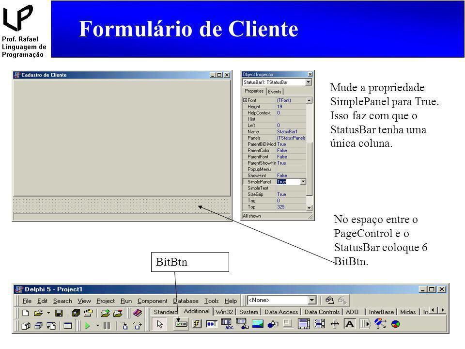 Formulário de Cliente Selecione o objeto edtCampo, vá no Object Inspector ou pressione a tecla F11, escolha a palheta Events e seleciona o evento OnChange clicando duas vezes na parte branca.