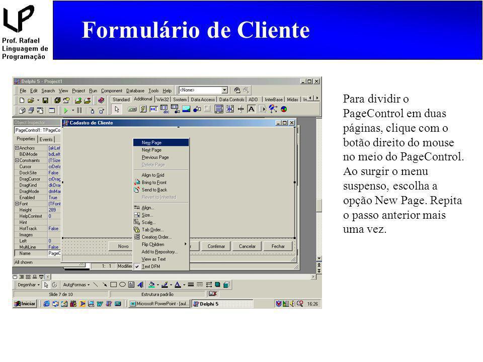 Para dividir o PageControl em duas páginas, clique com o botão direito do mouse no meio do PageControl. Ao surgir o menu suspenso, escolha a opção New