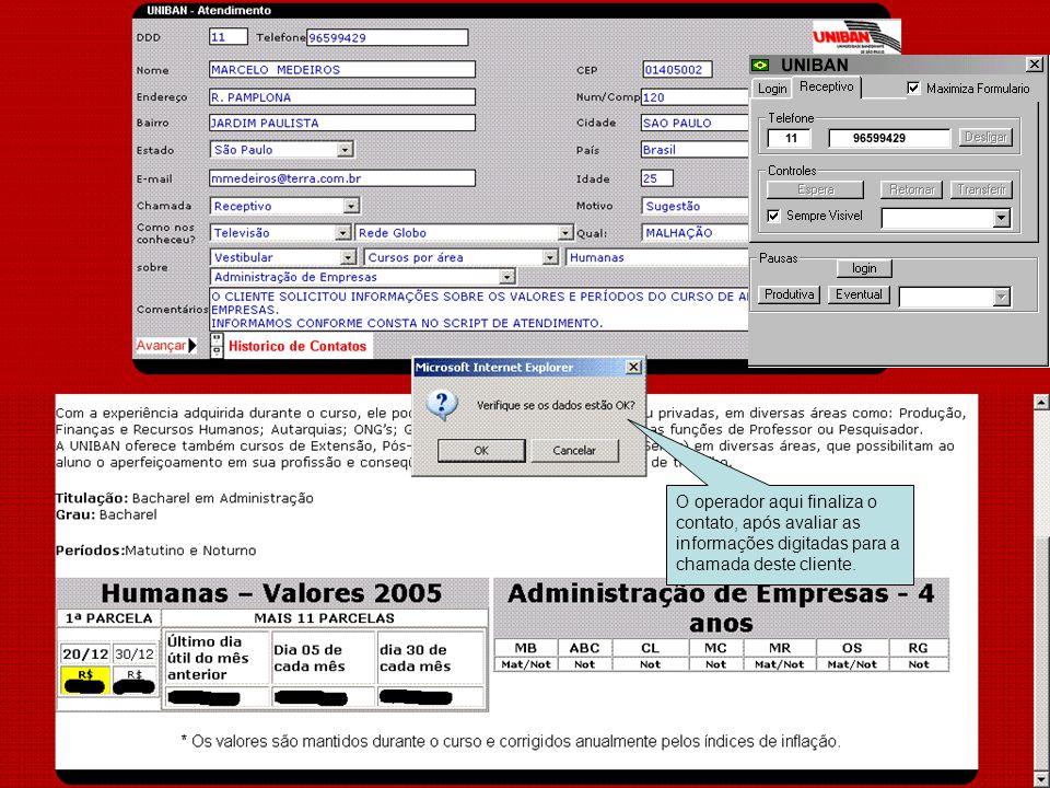 O operador aqui finaliza o contato, após avaliar as informações digitadas para a chamada deste cliente.