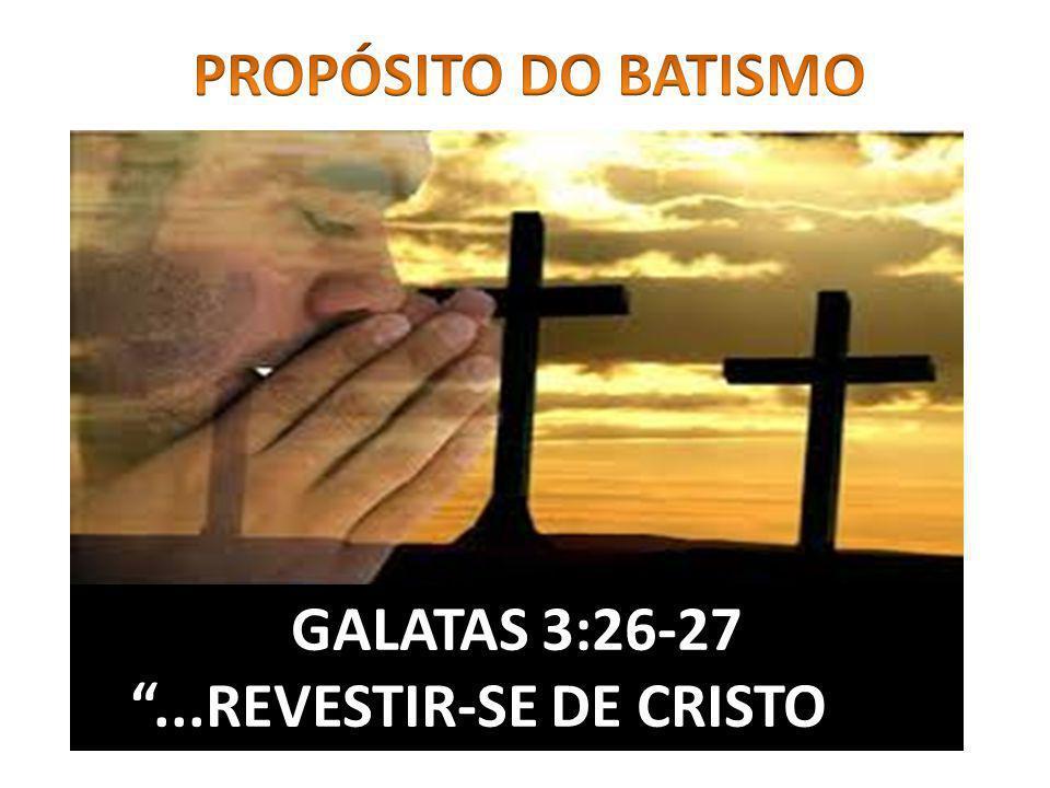 GALATAS 3:26-27...REVESTIR-SE DE CRISTO...