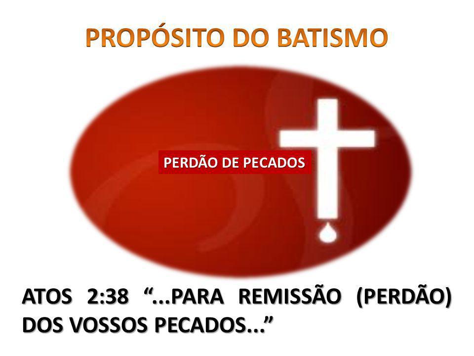 PERDÃO DE PECADOS ATOS 2:38...PARA REMISSÃO (PERDÃO) DOS VOSSOS PECADOS...