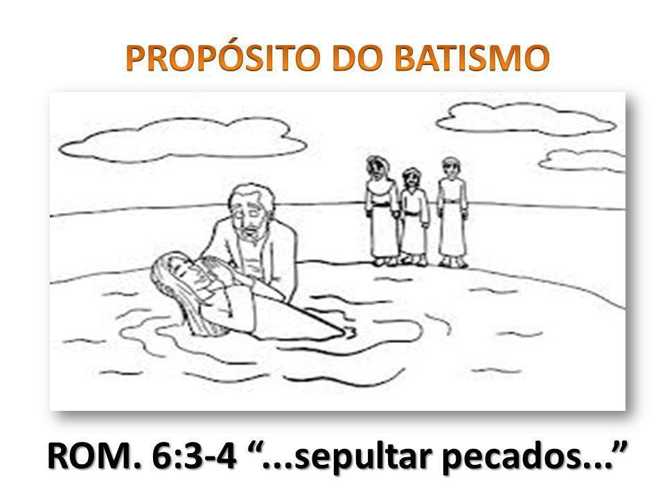 ROM. 6:3-4...sepultar pecados...